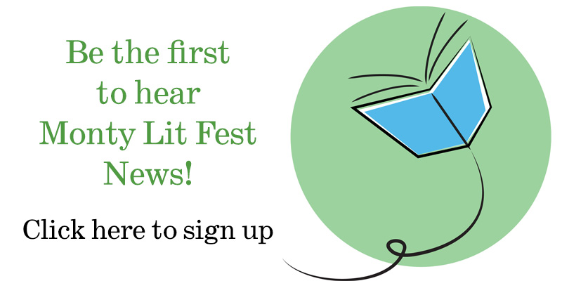 Be the first to hear Monty Lit Fest News! Click here to sign up