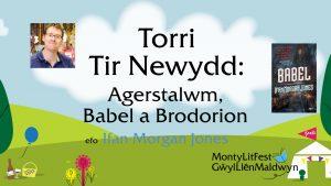 Torri Tir Newydd: Agerstalwm, Babel a Brodorion efo Ifan Morgan Jones